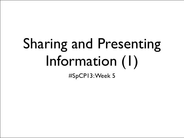 Sharing and Presenting   Information (1)       #SpCP13: Week 5