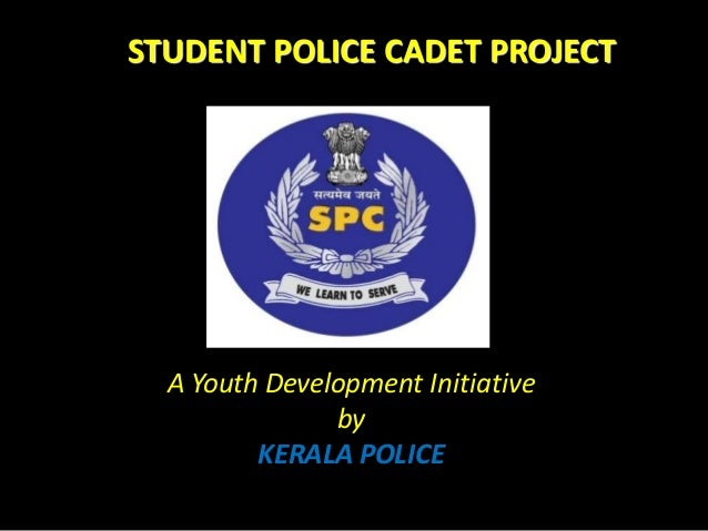 STUDENT POLICE CADET PROJECT A Youth Development Initiative by KERALA POLICE