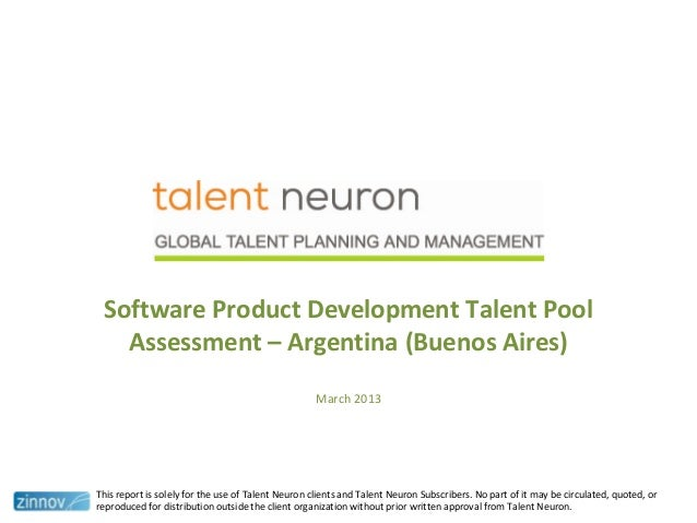 Software Product Development Talent PoolAssessment – Argentina (Buenos Aires)March 2013This report is solely for the use o...