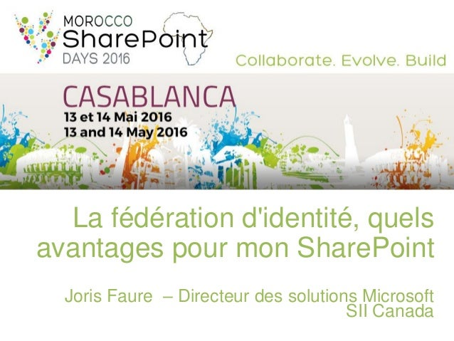 La fédération d'identité, quels avantages pour mon SharePoint Joris Faure – Directeur des solutions Microsoft SII Canada