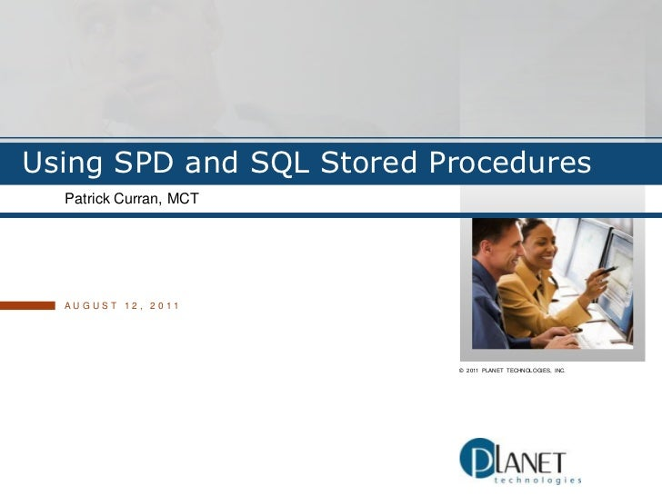 Using SPD and SQL Stored Procedures<br />Patrick Curran, MCT<br />August 12, 2011<br />