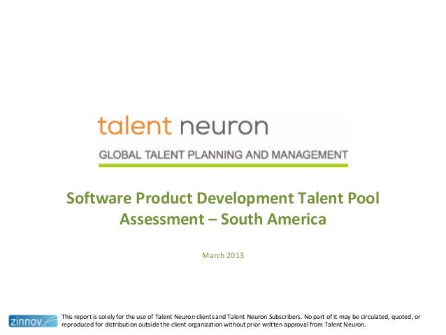 Software Product Development Talent PoolAssessment – South AmericaMarch 2013This report is solely for the use of Talent Ne...