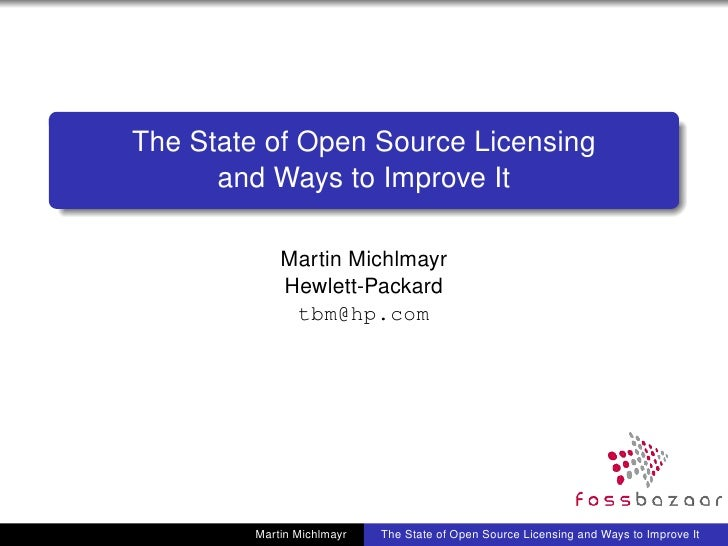 The State of Open Source Licensing      and Ways to Improve It             Martin Michlmayr             Hewlett-Packard   ...