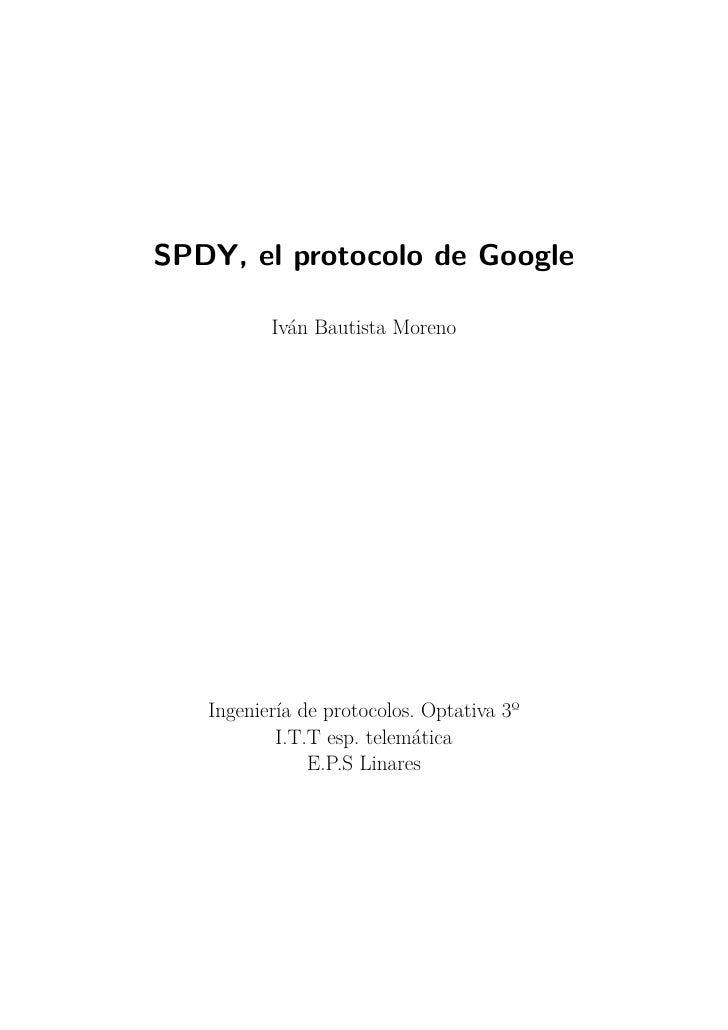 SPDY, el protocolo de Google          Iván Bautista Moreno   Ingeniería de protocolos. Optativa 3º           I.T.T esp. te...