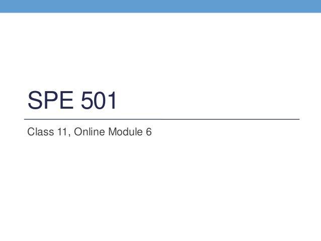 SPE 501Class 11, Online Module 6