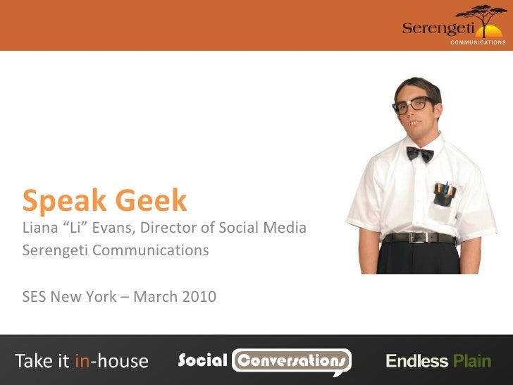 "Speak Geek Liana ""Li"" Evans, Director of Social Media Serengeti Communications SES New York – March 2010"