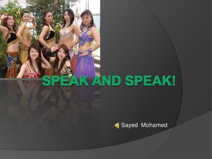Speak and Speak!<br />Sayed  Mohamed<br />
