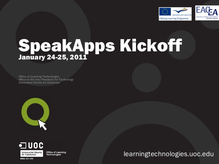 SpeakApps Kickoff January 24-25, 2011 Office of Learning Technologies Office of the Vice President for Technology Universi...