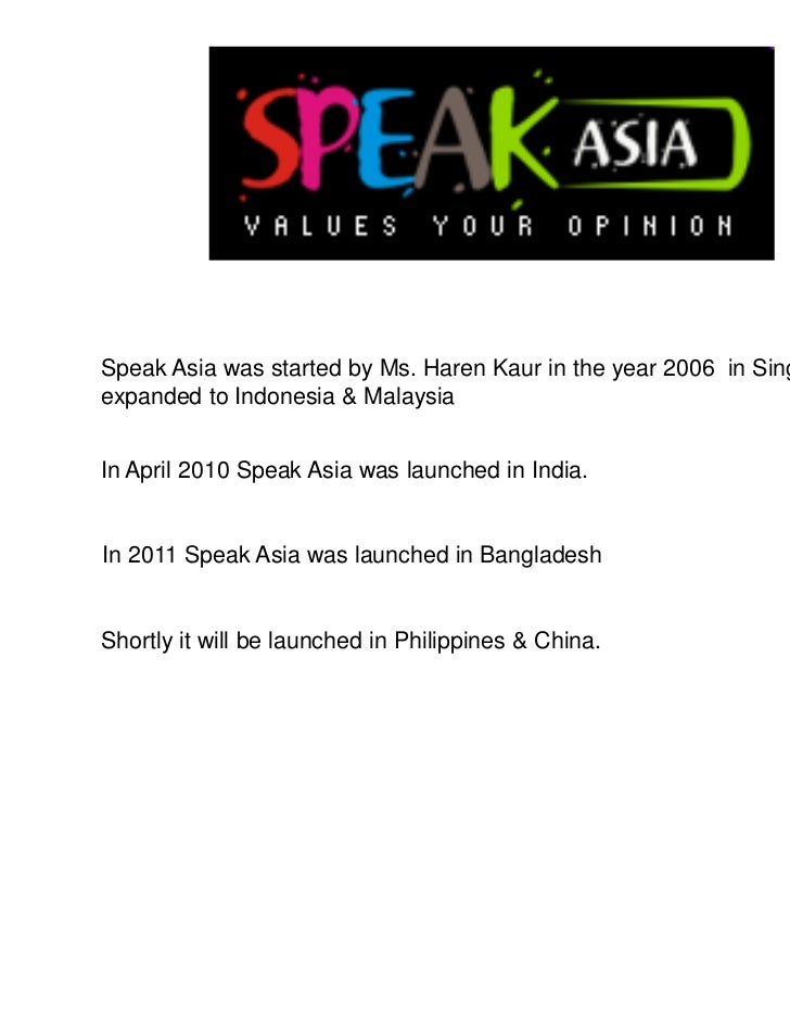 Speak Asia was started by Ms. Haren Kaur in the year 2006 in Singapore, & thenexpanded to Indonesia & MalaysiaIn April 201...
