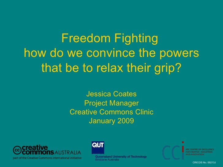 Freedom Fighting  how do we convince the powers that be to relax their grip? Jessica Coates Project Manager Creative Commo...