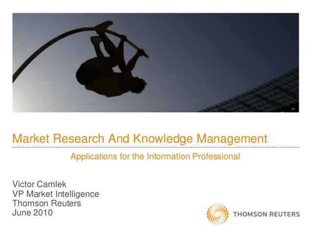 Market Research And Knowledge Management              Applications for the Information ProfessionalVictor CamlekVP Market ...