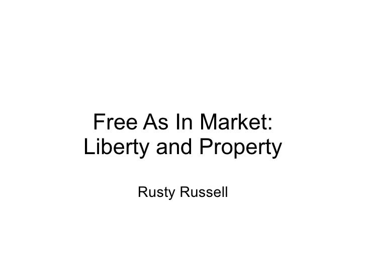 <ul><ul><li>Free As In Market: </li></ul></ul><ul><ul><li>Liberty and Property Rusty Russell </li></ul></ul>