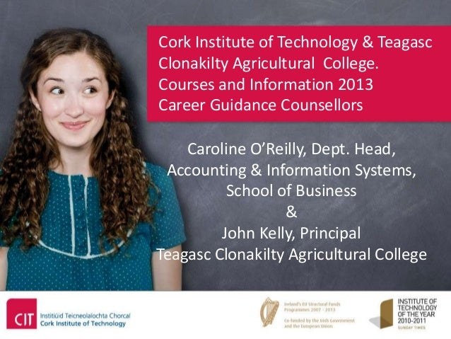 Cork Institute of Technology & TeagascClonakilty Agricultural College.Courses and Information 2013Career Guidance Counsell...