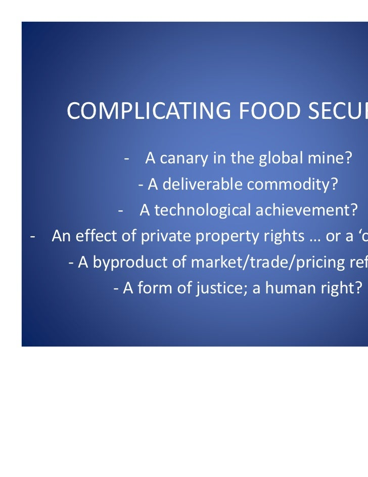 COMPLICATING FOOD SECURITY            ‐ A canary in the global mine?              ‐ A deliverable commodity?           ‐ A...