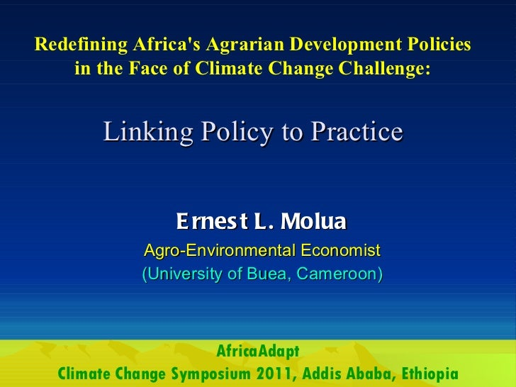 Linking Policy to Practice Ernest L. Molua Agro-Environmental Economist (University of Buea, Cameroon) Redefining Africa's...