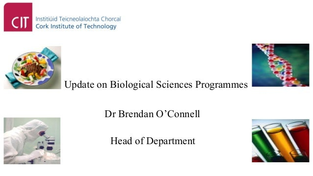 Update on Biological Sciences Programmes        Dr Brendan O'Connell          Head of Department