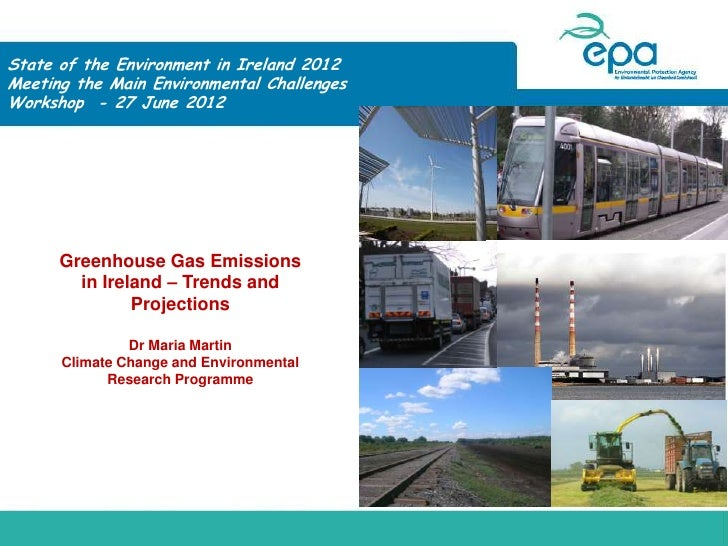 State of the Environment in Ireland 2012Meeting the Main Environmental ChallengesWorkshop - 27 June 20122012       Greenho...
