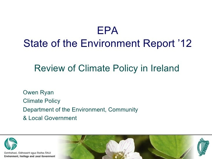 EPAState of the Environment Report '12   Review of Climate Policy in IrelandOwen RyanClimate PolicyDepartment of the Envir...