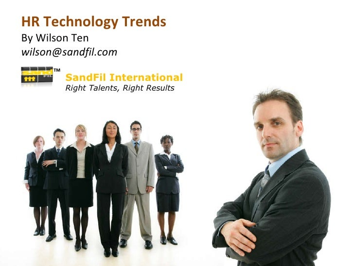 SandFil International Right Talents, Right Results HR Technology Trends By Wilson Ten [email_address] TM