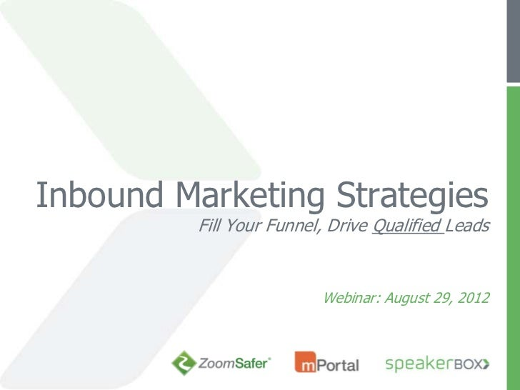 Inbound Marketing Strategies          Fill Your Funnel, Drive Qualified Leads                          Webinar: August 29,...