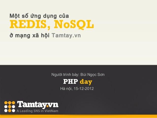 Một số ứng dụng củaREDIS, NoSQLở mạng xã hội Tamtay.vn             Người trình bày: Bùi Ngọc Sơn                   PHP day...