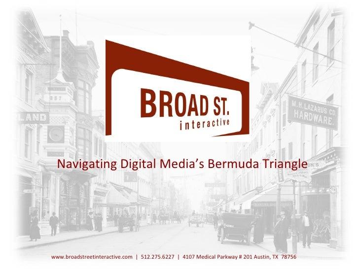 Digital Media Services Navigating Digital Media's Bermuda Triangle www.broadstreetinteractive.com     512.275.6227     410...