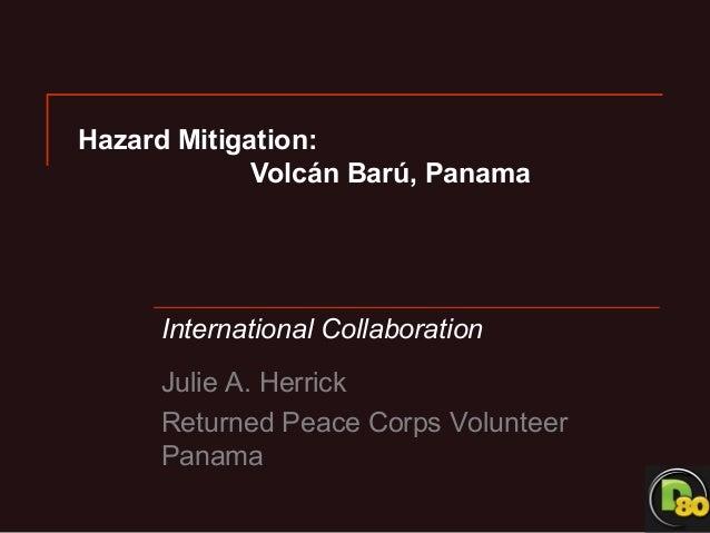 Hazard Mitigation:             Volcán Barú, Panama     International Collaboration     Julie A. Herrick     Returned Peace...