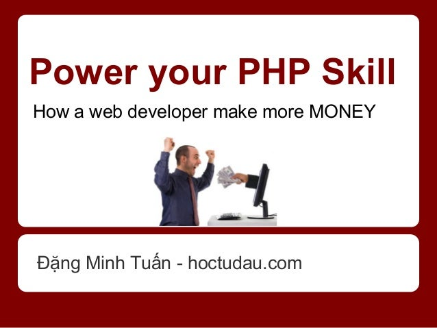 Power your PHP SkillHow a web developer make more MONEYĐặng Minh Tuấn - hoctudau.com