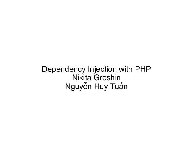 Dependency Injection with PHP       Nikita Groshin     Nguyễn Huy Tuấn