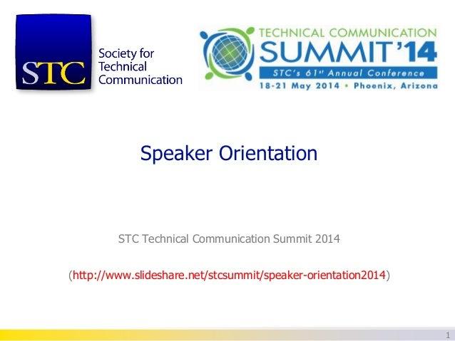 Speaker Orientation  STC Technical Communication Summit 2014 (http://www.slideshare.net/stcsummit/speaker-orientation2014)...