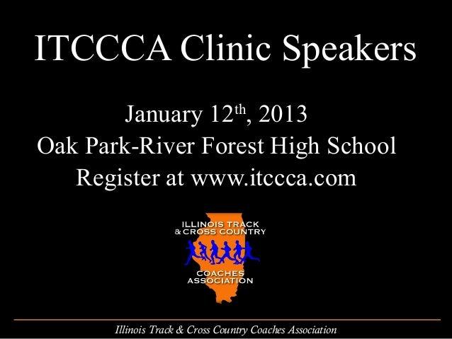 ITCCCA Clinic Speakers        January 12th, 2013Oak Park-River Forest High School   Register at www.itccca.com       Illin...