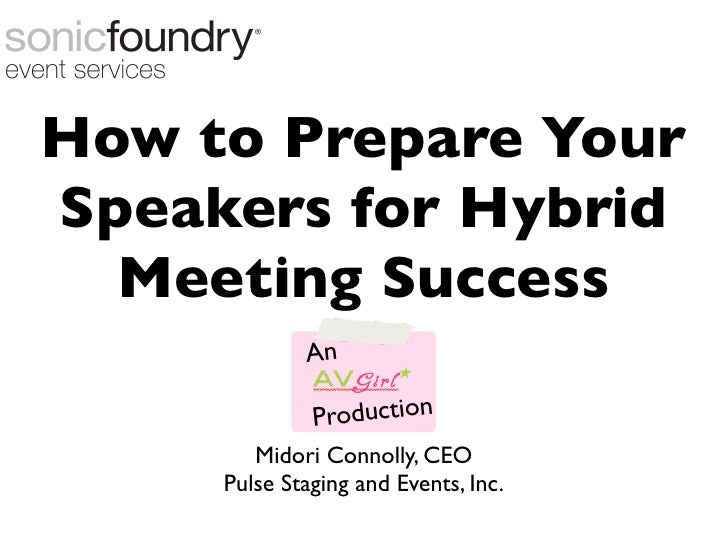 How to Prepare YourSpeakers for Hybrid  Meeting Success             An              Production        Midori Connolly, CEO...