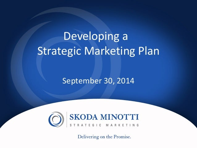 the process of developing a strategic marketing plan Developing a strategic plan might seem like an overwhelming process, but if you break it down, it's easy to tackle here's our five-step approach.