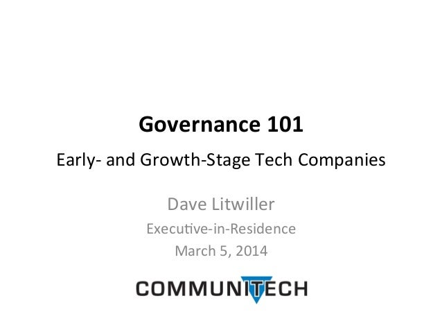 Governance  101       Early-‐  and  Growth-‐Stage  Tech  Companies   Dave  Litwiller   Execu>ve-‐in...