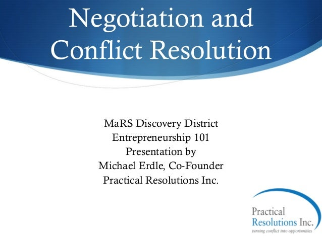 Negotiation andConflict Resolution    MaRS Discovery District      Entrepreneurship 101         Presentation by    Michael...