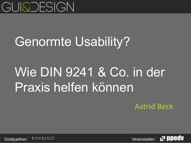 Genormte Usability? Wie DIN 9241 & Co. in der Praxis helfen können     Astrid  Beck    Goldpartner:  Veranstalter: