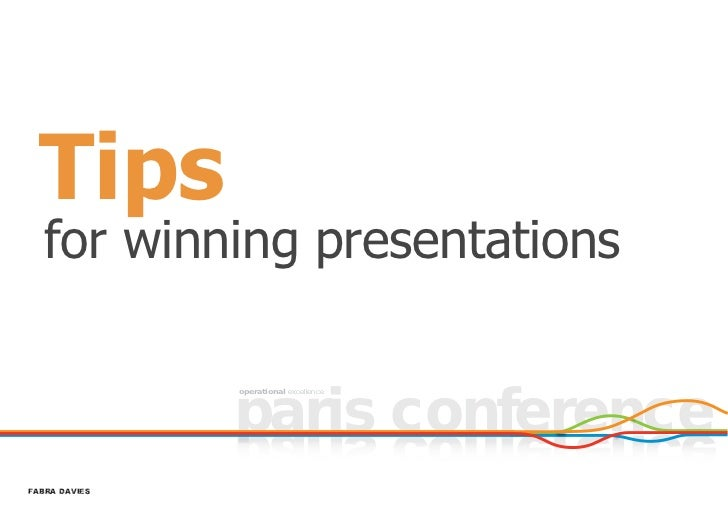 Tips   for winning presentations               paris conference               operational excellenceFABRA DAVIES