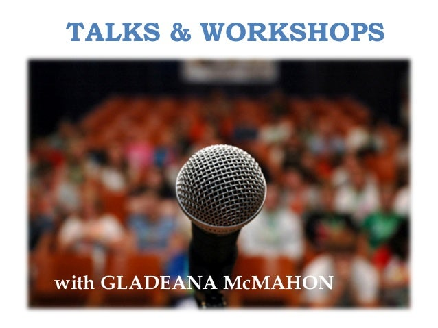 TALKS & WORKSHOPSwith GLADEANA McMAHON