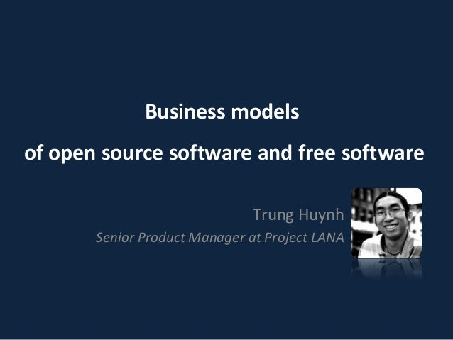 Business modelsof open source software and free software                              Trung Huynh       Senior Product Man...