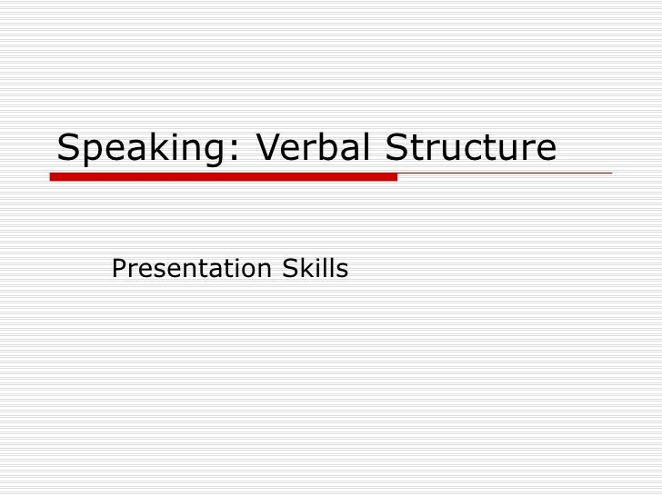 Speaking: Verbal Structure Presentation Skills