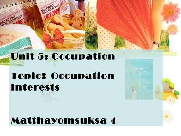 Unit 5: Occupation Topic: Occupation interests Matthayomsuksa 4