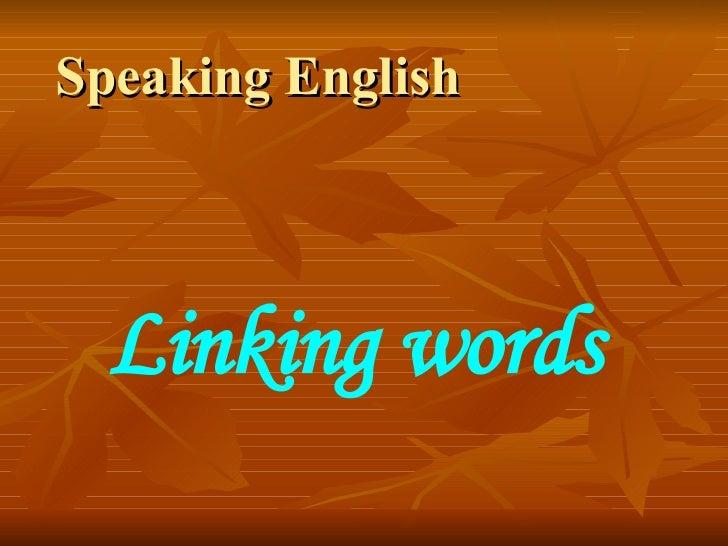 Speaking English  Linking words