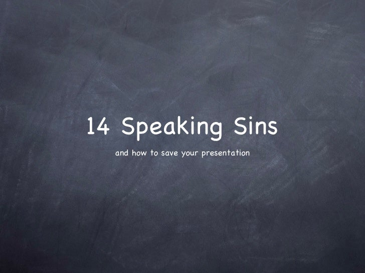 14 Speaking Sins <ul><li>and how to save your presentation </li></ul>