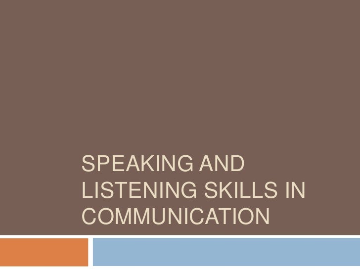 SPEAKING AND LISTENING SKILLS in communication<br />