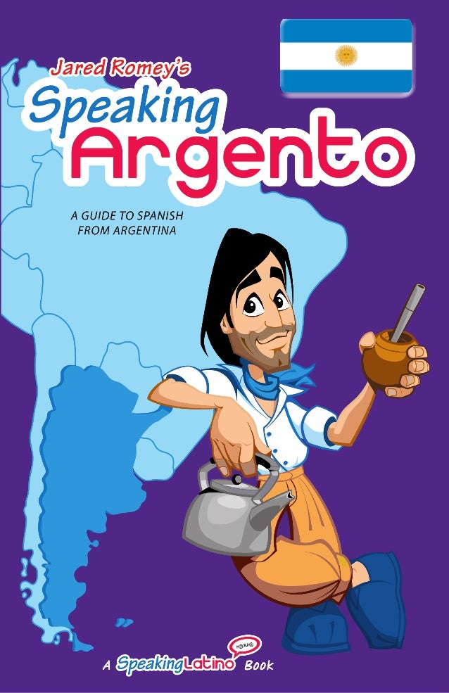 Argento Speaking Jared Romey's A GUIDE TO SPANISH FROM ARGENTINA