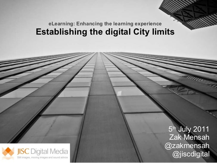 eLearning: Enhancing the learning experience   Establishing the digital City limits                      5 th  July 2011 Z...