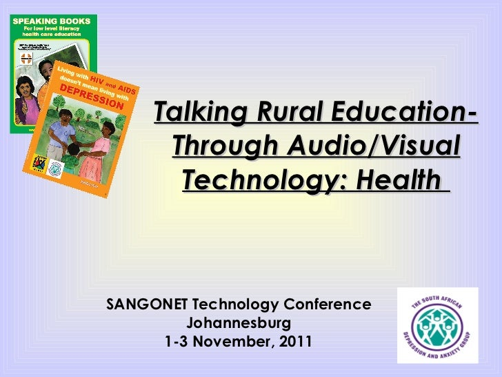 Talking Rural Education- Through Audio/Visual Technology: Health  SANGONET Technology Conference Johannesburg 1-3 November...