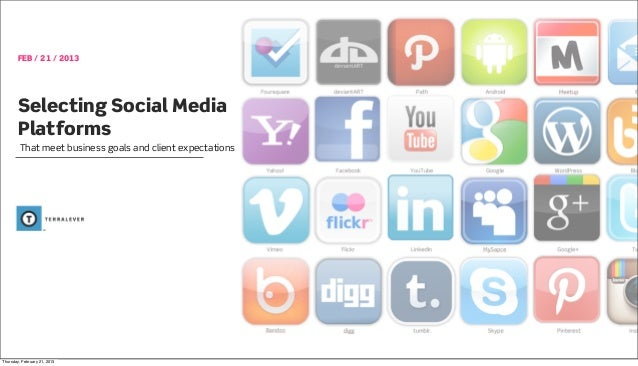 FEB / 21 / 2013       Selecting Social Media       Platforms         That meet business goals and client expectationsThurs...