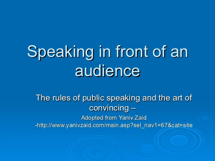 Speaking in front of an audience The rules of public speaking and the art of convincing –  Adopted from Yaniv Zaid -http:/...