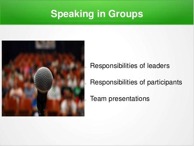 Speaking in Groups  Responsibilities of leaders  Responsibilities of participants  Team presentations